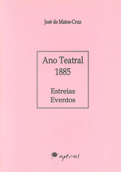 Ano teatral 1885 (José de Matos-Cruz)