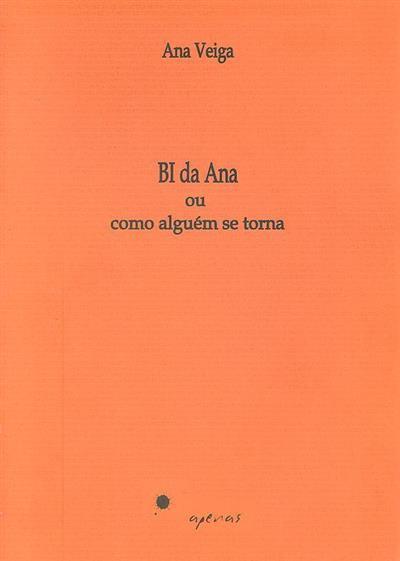 BI da Ana ou como alguém se torna (Ana Veiga)