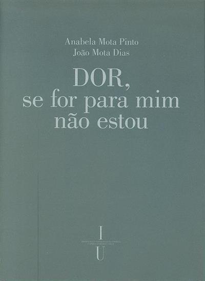 Dor... se for para mim não estou (Anabela Mota Pinto, João Mota Dias)
