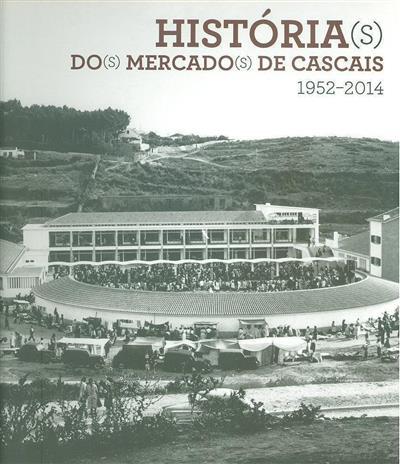 História(s) do(s) mercado(s) de Cascais (1952-2014) (coord. João Miguel Henriques)