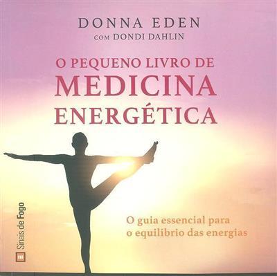 O pequeno livro de medicina energética (Donna Eden, Dondi Dahlin)