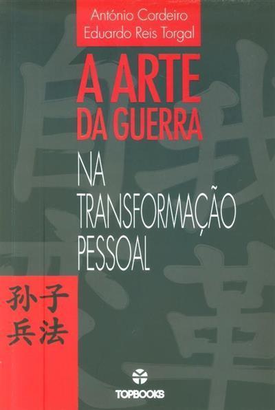 A arte da guerra na transformação pessoal (António Cordeiro, Eduardo Reis Torgal)