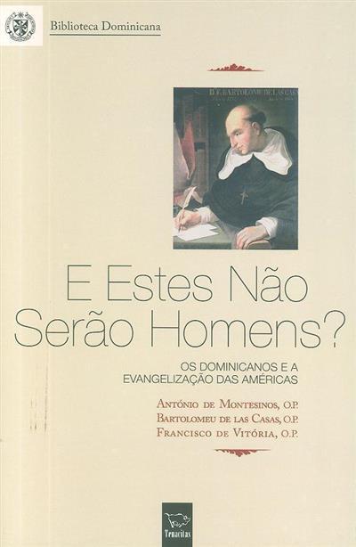 E estes não serão homens? (António de Montesinos, Bartolomeu de las Casas, Francisco de Vitória)