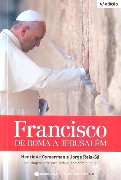 Francisco de Roma a Jerusalém (Henrique Cymerman, Jorge Reis-Sá)