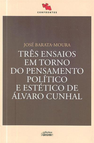 Três ensaios em torno do pensamento político e estético de Álvaro Cunhal (José Barata Moura)