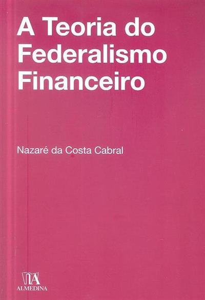 A teoria do federalismo financeiro (Nazaré da Costa Cabral)
