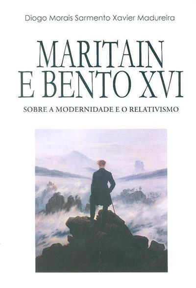 Maritain e Bento XVI sobre a modernidade e o relativismo (Diogo Madureira)