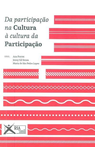 Da participação na cultura à cultura da participação (org. Ana Fontes, Jenny Gil Sousa, Maria de São Pedro Lopes)