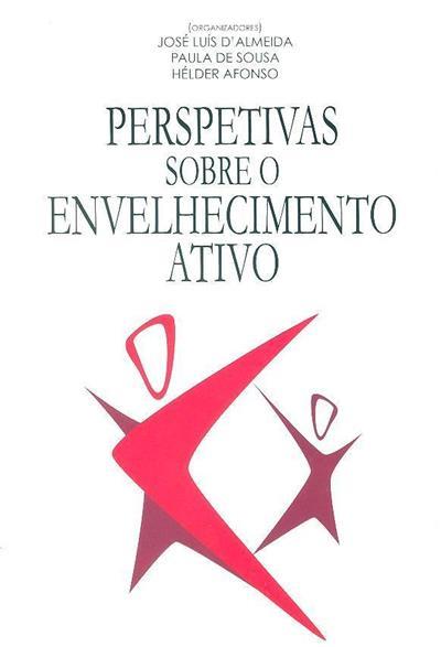 Perspetivas sobre o envelhecimento ativo (org. José Luís D'Almeida, Paula de Sousa, Hélder Afonso)
