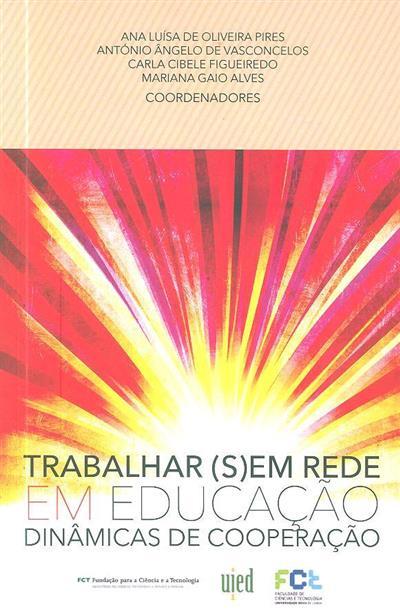 Trabalhar (s)em rede em educação (coord. Ana Luísa de Oliveira Pires... [et al.])