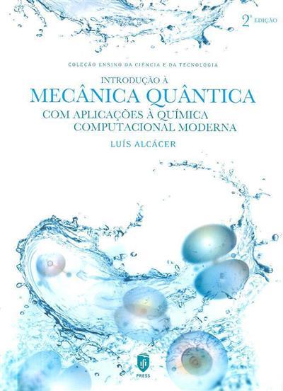 Introdução à mecânica quântica com aplicações à química computacional moderna (Luís Alcácer)