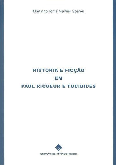 História e ficção em Paul Ricoeur e Tucídides (Martinho Tomé Martins Soares)