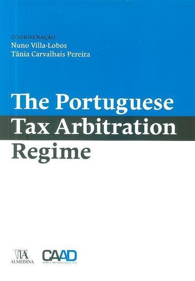 The Portuguese tax arbitration regime (Nuno Villa-Lobos, Tânia Carvalhais Pereira)