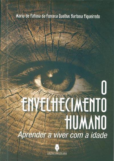 O envelhecimento humano (Maria de Fátima da Fonseca Quelhas Barbosa Figueiredo)