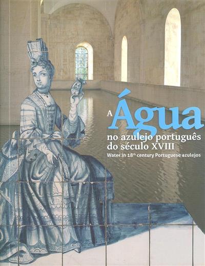 A água no azulejo português do século XVIII (coord. Maria Antónia Pinto de Matos)