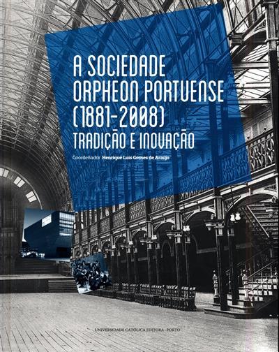 A Sociedade Orpheon Portuense (1881-2008) (consultor científico Rui Vieira Nery)