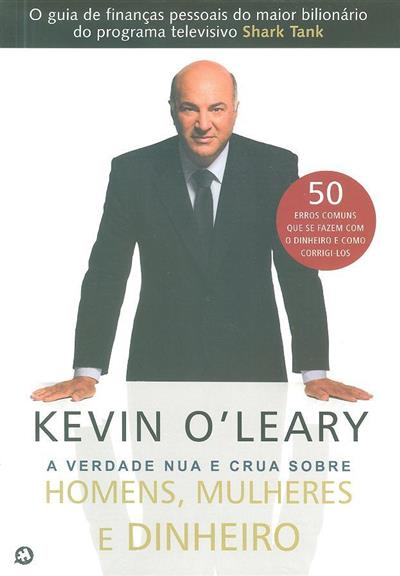 A verdade nua e crua sobre homens, mulheres e dinheiro (Kevin O'leary)