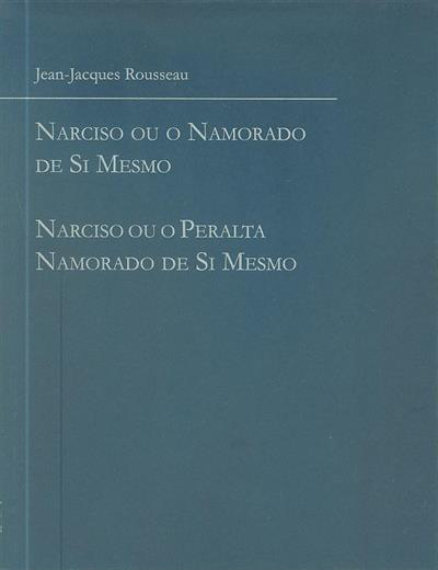 Narciso ou o namorado de si mesmo ;  (Jean-Jacques Rousseau)