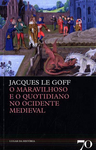 O maravilhoso e o quotidiano no ocidente medieval (Jacques Le Goff)
