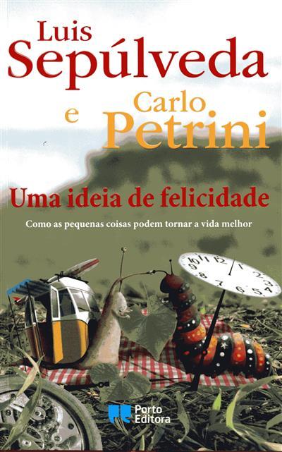 Uma ideia de felicidade (Luís Sepúlveda, Carlo Petrini)