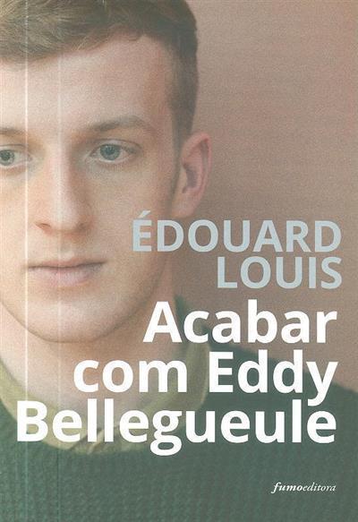 Acabar com Eddy Bellegueule (Édouard Louis)