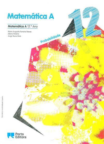 Matemática A (Maria Augusta Ferreira Neves, Albino Pereira, Jorge Nuno Silva)
