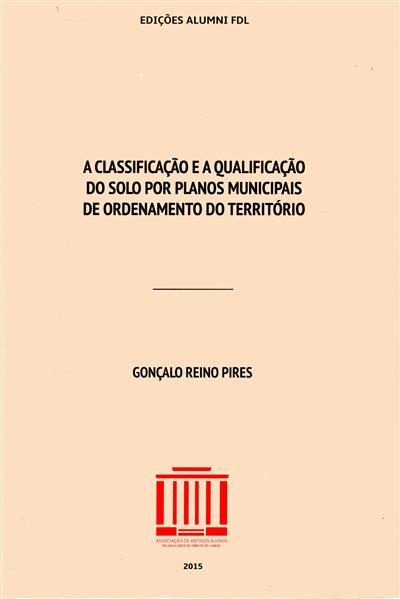 A classificação e a qualificação do solo por planos municipais de ordenamento do território (Gonçalo Reino Pires)