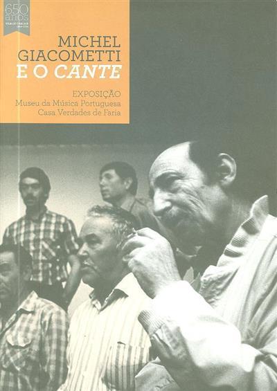 Michel Giacometti e o Cante (org. Câmara Municipal de Cascais, Fundação Luís I, Museu da Música Portuguesa - Casa Verdades de Faria)