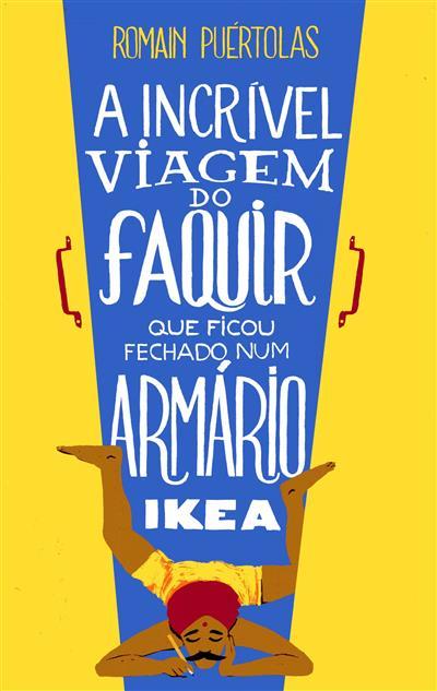 A incrível viagem do Faquir que ficou fechado num armário Ikea (Romain Puértolas)