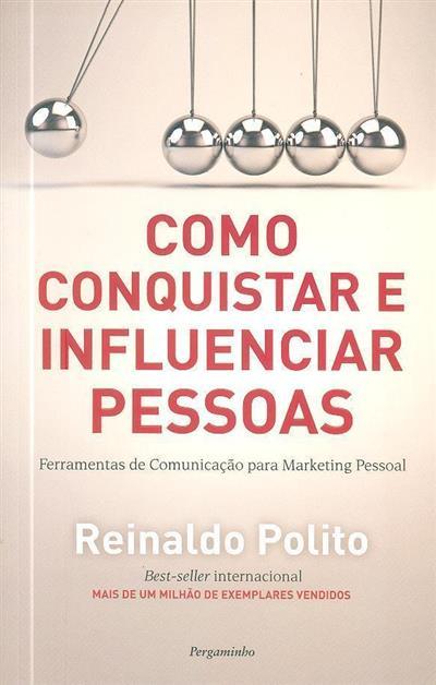 Como conquistar e influenciar pessoas (Reinaldo Polito)