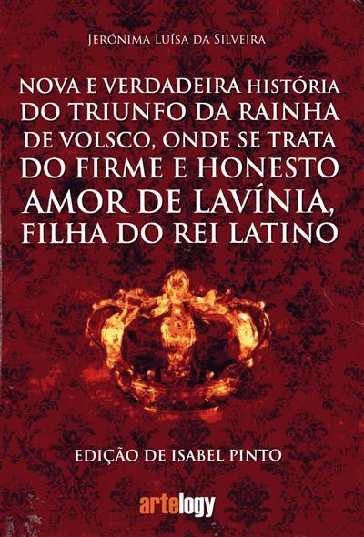 Nova e verdadeira história do triunfo da rainha de Volsco, onde se trata do firme e honesto amor de Lavínia, filha do rei latino (Jerónima Luísa da Silveira)