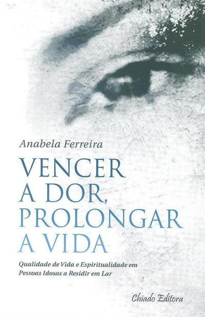 Vencer a dor, prolongar a vida (Anabela Ferreira)