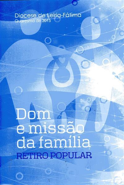 Dom e missão da família (elab. dos textos e selecção de cânticos D. António Marto... [et al.] )