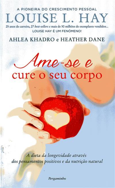 Ame-se e cure o seu corpo (Louise L. Hay, Ahlea Khadro, Heather Dane)