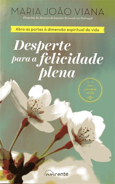 Desperte para a felicidade plena (Maria João Viana)
