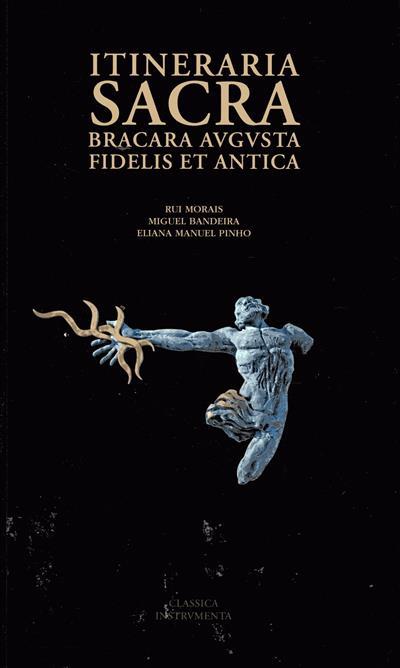 Itineraria Sacra Bracara Avgvsta fidelis et antica (Rui Morais, Miguel Bandeira, Eliana Manuel Pinho)