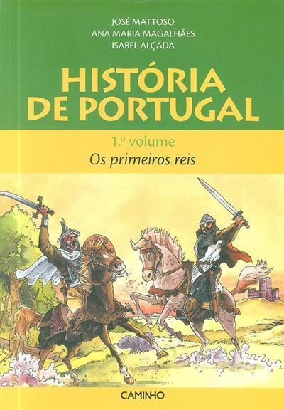 Os primeiros reis (José Mattoso, Ana Maria Magalhães, Isabel Alçada)