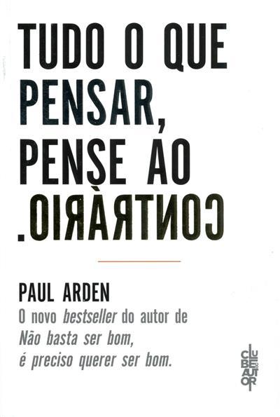Tudo o que pensar, pense ao contrário (Paul Arden)
