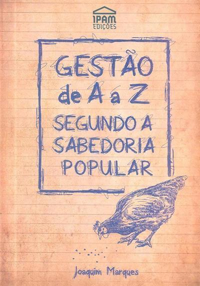 Gestão de A a Z segundo a sabedoria popular (Joaquim Marques)