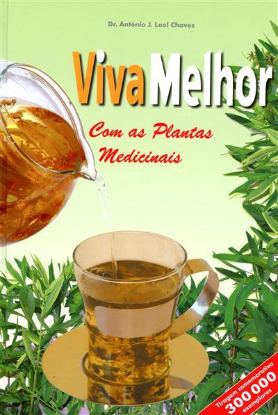 Viva melhor, com as plantas medicinais (António J. Leal Chaves)