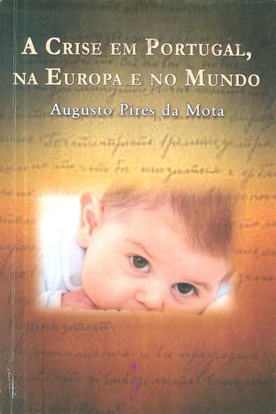 A crise em Portugal, na Europa e no Mundo (Augusto Pires da Mota)