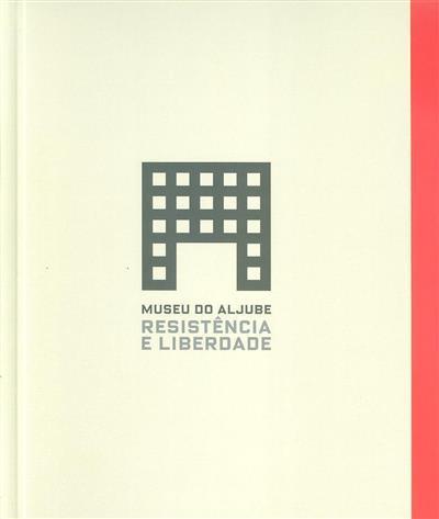 Museu do Aljube (textos Alfredo Caldeira, Fernando Rosas, Luis Farinha)