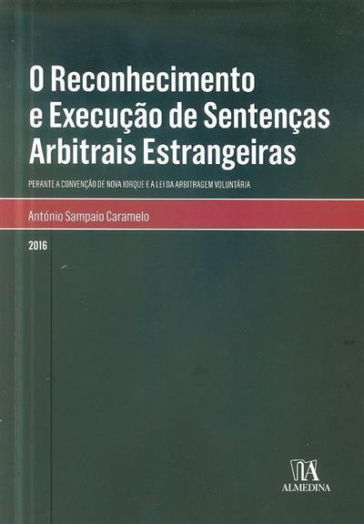 O reconhecimento e execução de sentenças arbitrais estrangeiras (António Sampaio Caramelo)