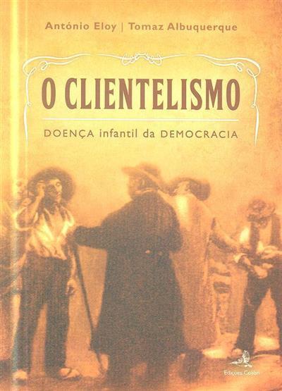 O clientelismo (António Eloy, Tomaz Albuquerque)