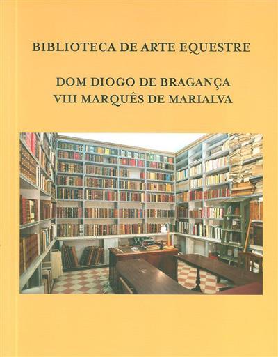 Biblioteca de Arte Equestre [de] D. Diogo de Bragança, VIII Marquês de Marialva