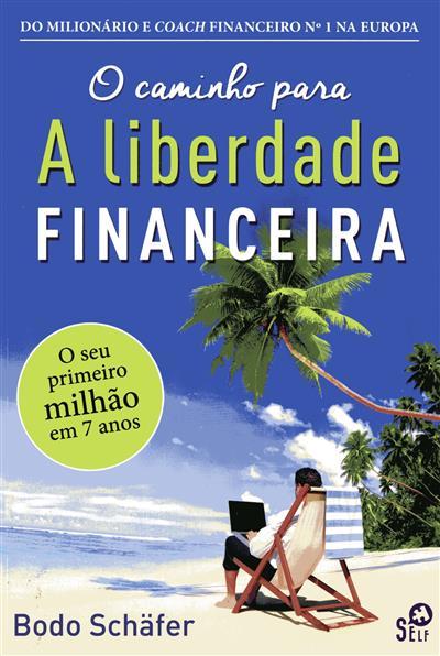 O caminho para a liberdade financeira (Bodo  Schäfer)