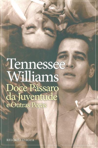Doce pássaro da juventude, a noite da iguana e outras peças (Tennessee Williams)
