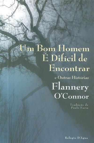 Um bom homem é difícil encontrar e outras histórias (Flannery O'Connor)