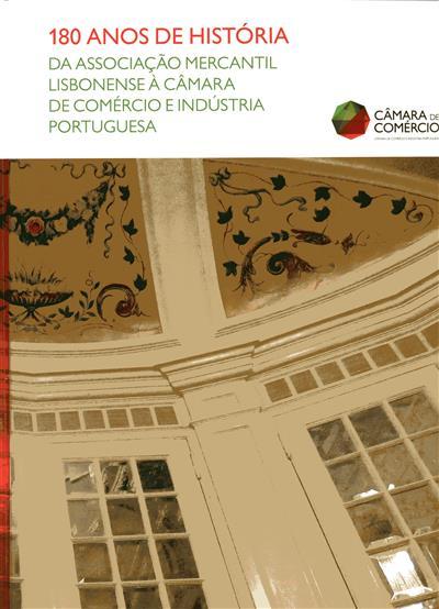 180 anos de história da associação mercantil lisbonense à Câmara de Comércio e Indústria Portuguesa (texto Carlos Bobone)