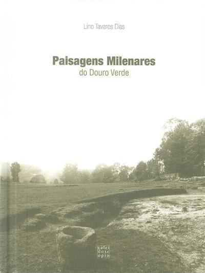 Paisagens milenares do Douro verde (Lino Tavares Dias)